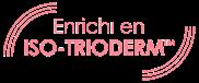 Enrichi en ISO-TRIODERM